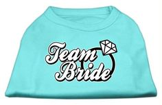 Which you like best? Team Bride Screen...  Check it out here : http://www.allforourpets.com/products/team-bride-screen-print-shirt-aqua-lg-14