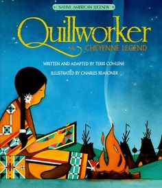 Quillworker : A Cheyenne Legend (Native American Legends) Cohlene 0816723583 9780816723584 A Cheyenne legend explaining the origins of the stars. Also describes the history and culture of the Cheyenne Indians. Native American Literature, Native American Legends, Native American Children, Native American History, Canadian History, American Art, Indigenous Education, Aboriginal Education, Children's Literature