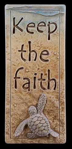 Art tile, Ceramic tile, Keep the Faith, 3 x 7 inches.  Baby sea turtle by MedicineBluffStudio on Etsy Sometimes you just have to make yourself stay positive even though the times have never been so tough. I made this tile for all those  determined people keeping the faith.