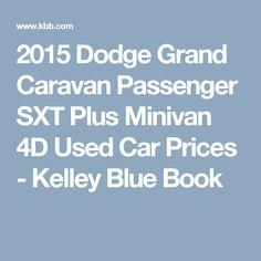 2015 Dodge Grand Caravan Passenger SXT Plus Minivan 4D Used Car Prices - Kelley Blue Book