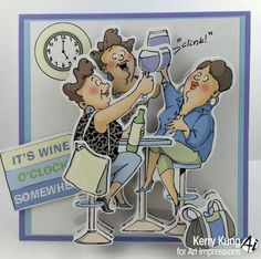 Ai Pop-Up cards Art Impressions Deco sets.  Girlfriends sharing a glass of wine together.  It's 5 O'clock somewhere!