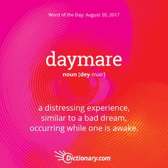 Today& Word of the Day is daymare. Learn its definition, pronunciation, etymology and more. Join over 19 million fans who boost their vocabulary every day. Don't live in the daymare Unusual Words, Rare Words, Big Words, Unique Words, Cool Words, English Vocabulary Words, Learn English Words, Word Nerd, Different Words