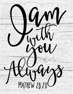 I am with you always Mathew bible verse Scripture Verses, Bible Verses Quotes, Bible Scriptures, Faith Quotes, Chalkboard Scripture, Healing Scriptures, Healing Quotes, Heart Quotes, Tattoo Scripture