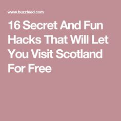 16 Secret And Fun Hacks That Will Let You Visit Scotland For Free
