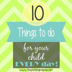 10 Things To Do For Your Child Each and Every Day!
