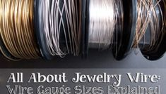 All About Jewelry Wire - Wire Gauge Sizes Explained
