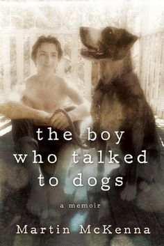 The Boy Who Talked to Dogs: A Memoir by Martin McKenna