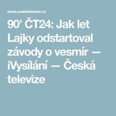 90' ČT24: Jak let Lajky odstartoval závody o vesmír — iVysílání — Česká televize