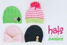 Oh my word - adorable hats made from upcycled sweaters! How cool is that?