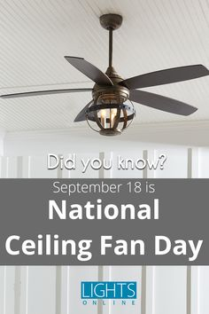 Did you know that September 18 is National Ceiling Fan Day? It's true! #NCFD is a day designed to showcase how ceiling fans can help you stay comfortable and rely less on HVAC systems all year long. Learn more and shop our special limited-time sales on ceiling fans at LightsOnline. #CeilingFans #NewCeilingFans #CeilingFanUpgrade #CeilingFanSales