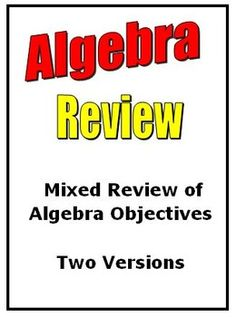 This product contains a mixed review of various algebra objectives. There are two versions of the review which may be used as assessments.
