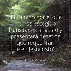 """El camino por el que hemos escogido transitar es angosto y presentará desafíos que requerirán fe en Jesucristo. —Élder Jorge F. Zeballos, """"Si vas a ser responsable""""."""