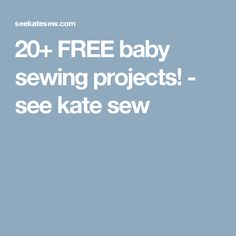 20+ FREE baby sewing projects! - see kate sew