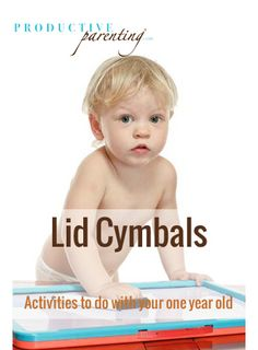 Productive Parenting: Preschool Activities - Lid Cymbals - Early One-Year Old Activities