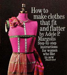 This is amazing!>> How to make clothes that fit and flatter by Adele P. Margolis