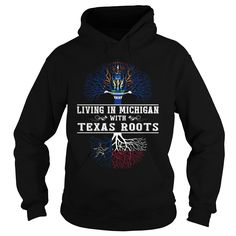 002-LIVING IN MICHIGAN WITH TEXAS ROOTS T-Shirts, Hoodies, Sweaters