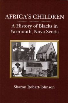 In the account below Nova Scotian historian Sharon Robart-Johnson describes the research and writing that culminated in her book, African's Children: A History of Blacks in Yarmouth, Nova Sco… Black Canadians, Reading Library, African Children, Canadian History, African American History, Native American, I Love Books, Nova Scotia, Nonfiction Books