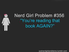 "Nerd Girl Problem 356 - ""You're Reading That Book AGAIN?"""
