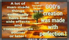 A lot of man-made things eventually have bad side effects and consequences sooner or later ! GOD's creation was made with perfection !