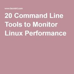 20 Command Line Tools to Monitor Linux Performance