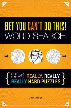 Bet You Can't Do This!: Word Search: 115 Really, Really, Really Hard Puzzles