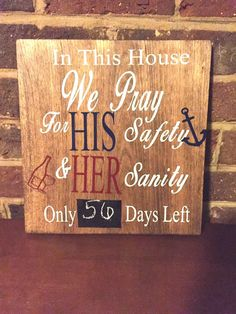 Deployment countdown sign In This House We Pray For His Safety & Her Sanity Only ___ Days Left. Airforce Wife, Navy Girlfriend, Military Girlfriend, Military Love, Usmc, Army Boyfriend, Military Signs, Boyfriend Stuff, Navy Life