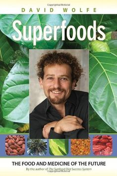 Superfoods: The Food and Medicine of the Future by David Wolfe, http://www.amazon.com/dp/1556437765/ref=cm_sw_r_pi_dp_3NBAqb02CH62X