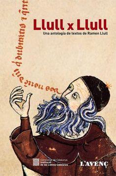 Llull, Ramon. Llull per Llull : una antologia de textos de Ramon Llull .Barcelona : Institució de les Lletres Catalanes : L'Avenç, 2016