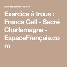 Exercice à trous : France Gall - Sacré Charlemagne - EspaceFrançais.com