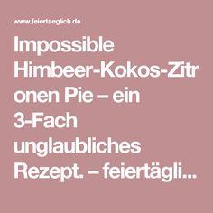 Impossible Himbeer-Kokos-Zitronen Pie – ein 3-Fach unglaubliches Rezept. – feiertäglich…das schöne Leben