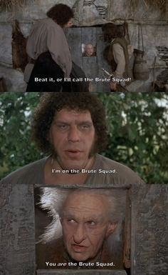 """Beat it, or I'll call the Brute Squad!"" (The Princess Bride)"