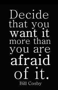 Motivational quote by Bill Cosby: Decide that you want it more than you are afraid of it. from Inspiration Station's Quotes & Motivation channel The Words, Cool Words, Words Quotes, Me Quotes, Motivational Quotes, Inspirational Quotes, Sad Sayings, Wisdom Sayings, Motivational Speakers