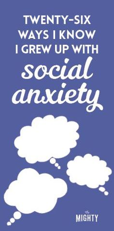 26 Ways I Know I Grew Up With Social Anxiety