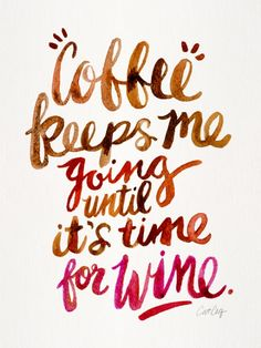 """Coffee keeps me going until it's time for wine."" 