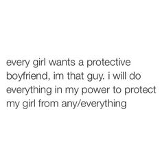 every girl wants a protective boyfriend, im that guy, i will do everything in my power to protect my girl from anything and everything Jealous Boyfriend Quotes, Boyfriend Texts, Boyfriend Goals, Future Boyfriend, Wanting A Boyfriend, Dark Love Quotes, Best Love Quotes, Cute Quotes, Cute Relationship Goals