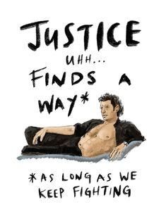 Jeff Goldblum Womens March Sign - Justice finds a way. Shirtless jurassic park jeff goldblum life, uh, finds a way. Illustration drawing procreate poster