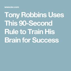 Tony Robbins Uses This 90-Second Rule to Train His Brain for Success