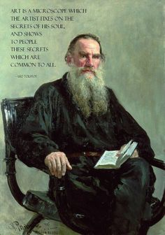 Art is a microscope which the artist fixes on the secrets of his soul, and shows to people these secrets which are common to all. - Leo Tolstoy