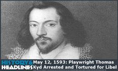 May 12, 1593: Playwright Thomas Kyd Arrested and Tortured for Libel - https://www.historyandheadlines.com/may-12-1593-playwright-thomas-kyd-arrested-and-tortured-for-libel/