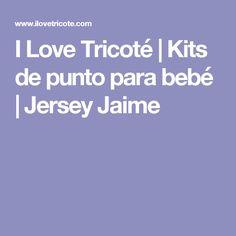 I Love Tricoté | Kits de punto para bebé | Jersey Jaime