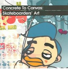 Concrete to canvas : skateboarders' art / Jo Waterhouse and David Penhallow.