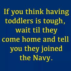 Wait till them come home and tell you they have joined the Air Force Navy Girl, Go Navy, Navy Mom, Navy Military, Military Life, Military Party, Joining The Navy, Air Force Mom, Navy Sailor