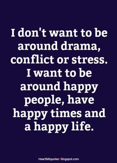 Heartfelt Love And Life Quotes: I want to be around happy people, have happy times and a happy life. New Quotes, Motivational Quotes, Funny Quotes, Inspirational Quotes, Heart Quotes, Truth Quotes, Happy Life Quotes, Living My Life Quotes, Thoughts