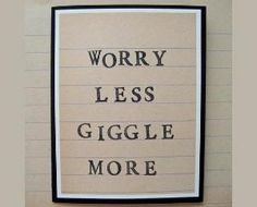worry less, giggle more :)