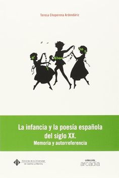 La infancia en la poesía española del XX : memoria y autorreferencia / Teresa Choperena Ardendáriz - [Cuenca] : Servicio de Publicaciones de la Universidad de Castilla-La Mancha, 2014