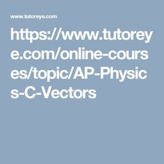 https://www.tutoreye.com/online-courses/topic/AP-Physics-C-Vectors