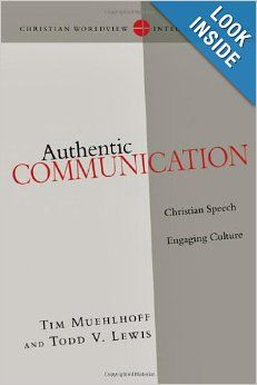 Authentic Communication: Christian Speech Engaging Culture by Tim Muehlhoff, Todd V. Lewis