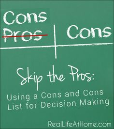 Skip the Pros and Cons List: Using a Cons and Cons List for Decision Making | RealLifeAtHome.com