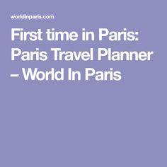 First time in Paris: Paris Travel Planner – World In Paris