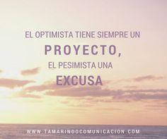 El optimista siempre tiene un proyecto, el pesimista una excusa (Anónimo) #quotes #frases #RedesSociales #socialmedia #marketing #frasescélebres